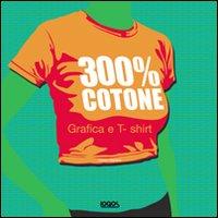Trecento per cento cotone. Ediz. illustrata