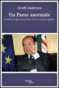 Un paese anormale. L'Italia di oggi raccontata da un cronista inglese