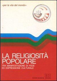 La religiosità popolare. Tra manifestazioni di fede ed espressione culturale.