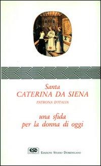 Santa Caterina da Siena. Una sfida per la donna di oggi