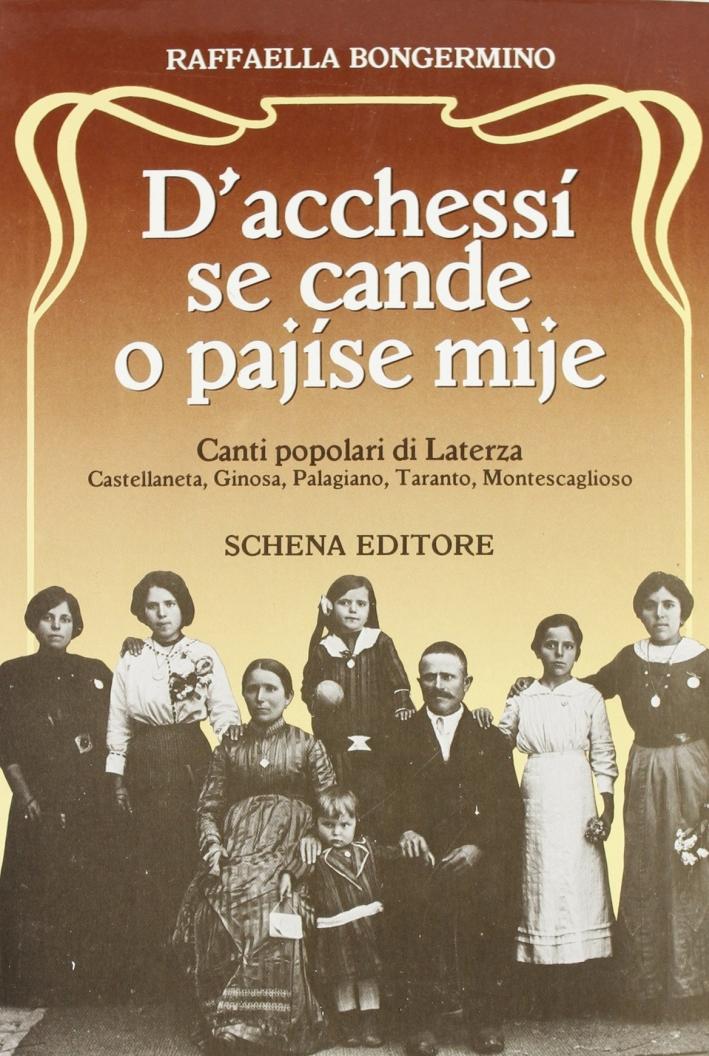 D'acchessi se cande o pajise mije. Canti popolari di Laterza, Castellaneta, Ginosa, Palagiano, Taranto, Montescaglioso