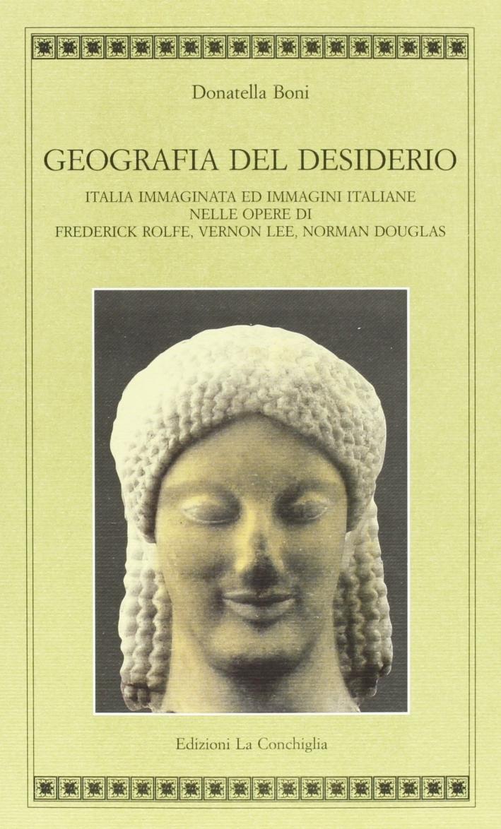 Geografia del desiderio. Italia immaginata e immagini italiane nelle opere di Frederick Rolfe, Vernon Lee, Norman Douglas.