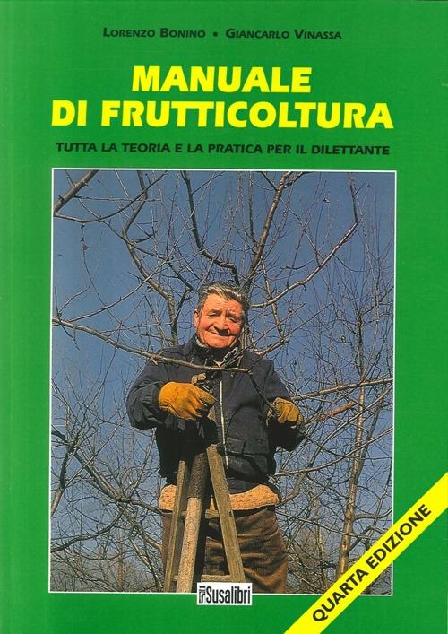 Manuale di Frutticoltura. Tutta la Teoria e la Pratica per il Dilettante.