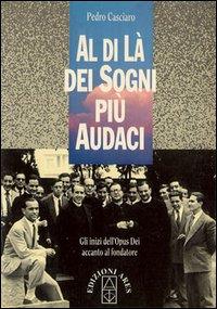 Al di là dei sogni più audaci. Gli inizi dell'Opus Dei accanto al fondatore.