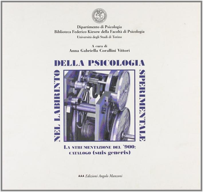 Nel labirinto della psicologia sperimentale. La strumentazione del '900. Catalogo (suis generis)