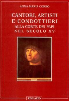 Cantori, artisti e condottieri alla corte dei papi nel sec. XV
