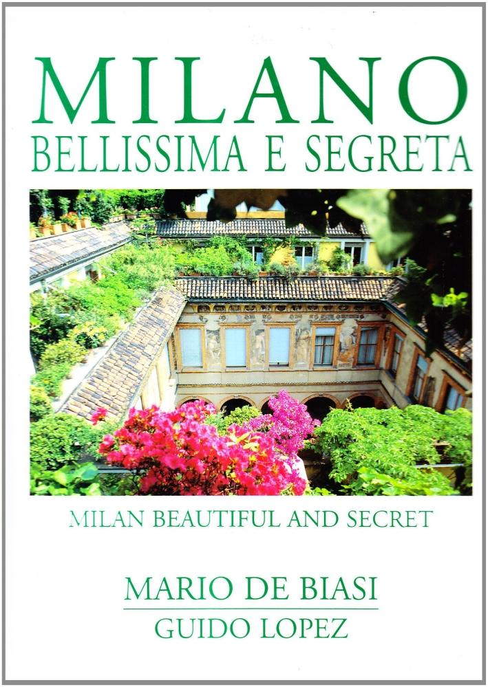 Milano bellissima e segreta-Milan beautiful and secret. Ediz. bilingue