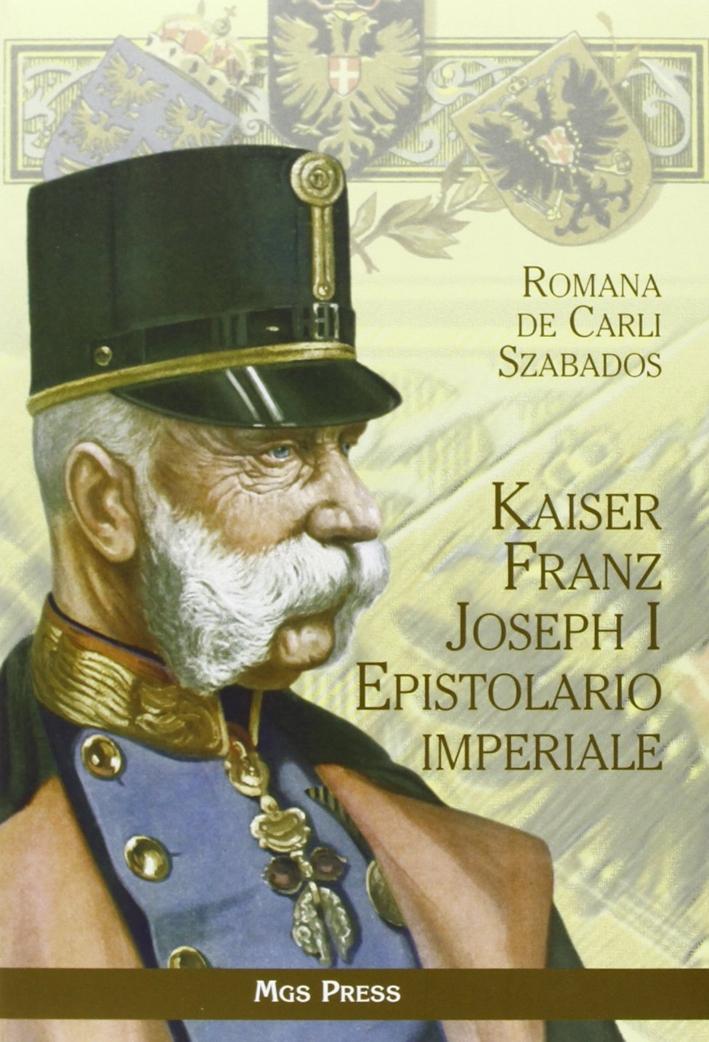Kaiser Franz Joseph I. Epistolario imperiale.