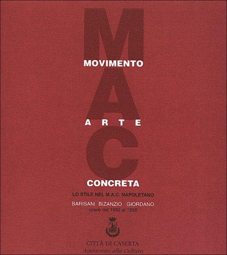 Movimento arte concreta. Lo stile del MAC napoletano. Barisani, Bisanzio, Giordano: opere dal 1950 al 1956.