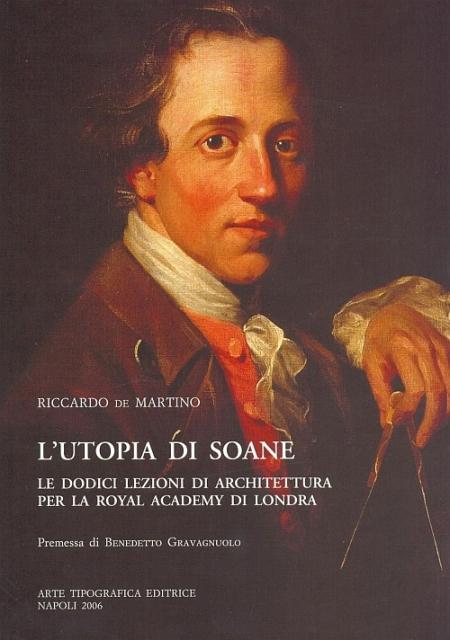 L'Utopia di Soane. Le Dodici lezioni di Architettura per la Royal Accademy di londra
