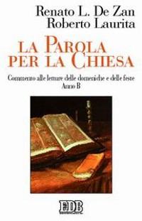 La Parola per la Chiesa. Commento alle letture della domenica e delle feste. Anno B