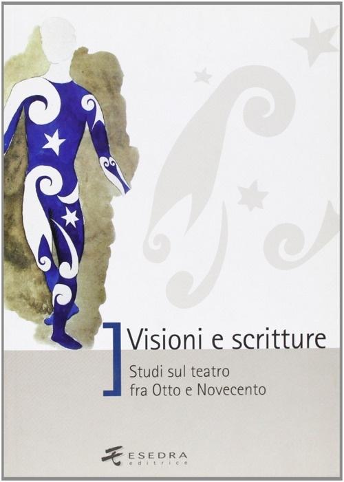 Visioni e scritture. Studi sul teatro fra Otto e Novecento