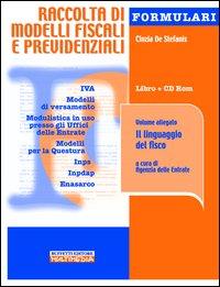 Raccolta di modelli fiscali e previdenziali. Con CD-ROM.
