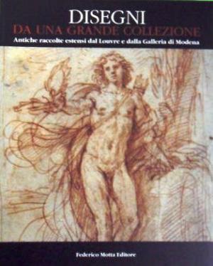 Disegni da una grande collezione. Antiche raccolte Estensi dal Louvre e dalla Galleria di Modena