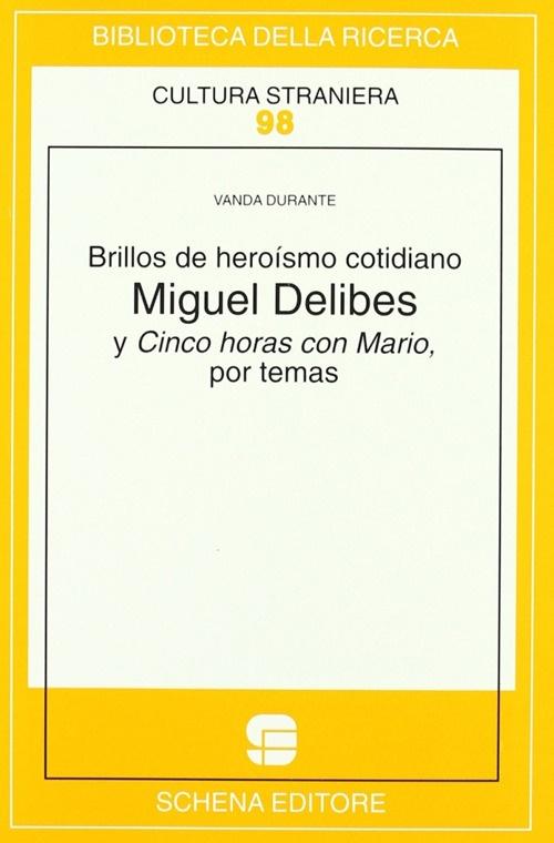 Brillos de heroísmo cotidiano. Miguel Delibes y Cinco horas con Mario, por temas