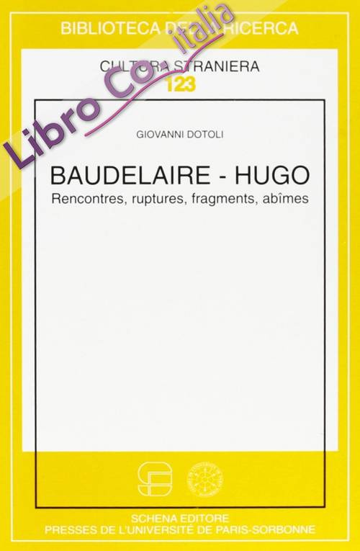 Baudelaire-Hugo. Rencontres, ruptures, fragments, abîmes