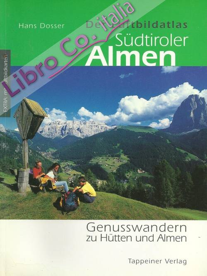 Der Luftbildatlas Südtiroler Almenführer. Genusswandern zu Hütten und Almen