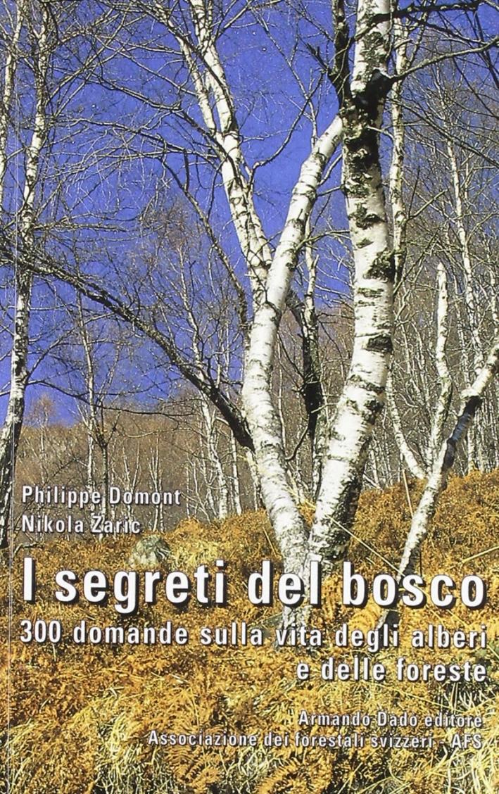 I Segreti del Bosco. 300 Domande sulla Vita degli Alberi e delle Foreste