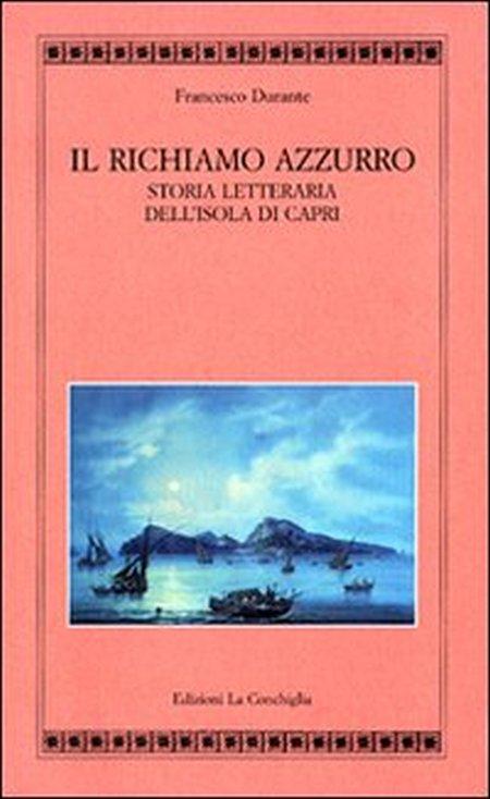 Il richiamo azzurro. Storia letteraria dell'isola di Capri