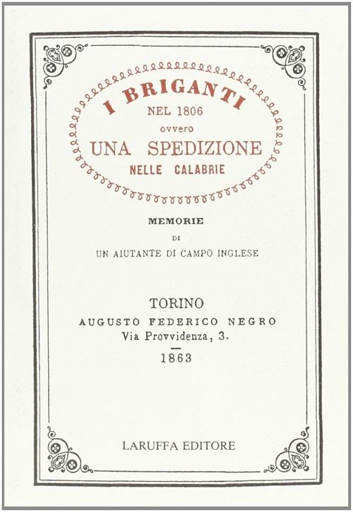 I Briganti nel 1806 Ovvero una Spedizione nelle Calabrie. Memorie di un Aiutante di Campo Inglese. Vol. 1