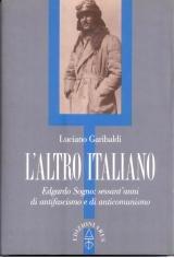 L'altro italiano. Edgardo Sogno: sessant'anni di antifascismo e di anticomunismo.