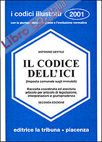 Il codice dell'ICI (Imposta Comunale sugli Immobili). Raccolta coordinata ed annotata articolo per articolo di legislazione, interpretazioni e giurisprudenza