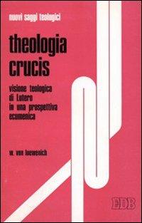 Theologia Crucis. Visione teologica di Lutero in una prospettiva ecumenica