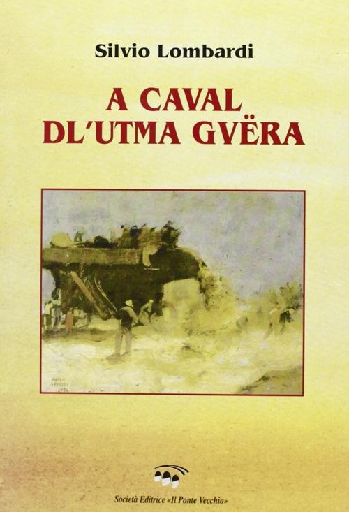 A caval dl'utma guëra (A cavallo dell'ultima guerra). Liriche in dialetto romagnolo