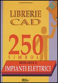 Librerie CAD 250 simboli. Edilizia. Vol. 2: Impianti elettrici...