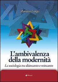 L'ambivalenza della modernità. La sociologia tra disincanto e reincanto
