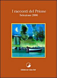 I racconti del Prione. Selezione 2006