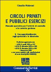 Circoli privati e pubblici esercizi. Manuale operativo per l'attività di controllo e la corretta gestione.