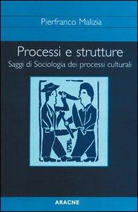 Processi e strutture. Saggi di sociologia dei processi culturali