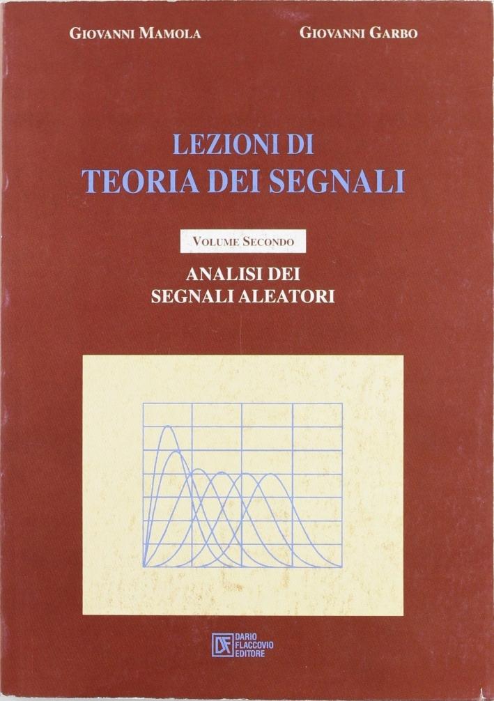 Lezioni di teoria dei segnali. Vol. 2: Analisi dei segnali aleatori...