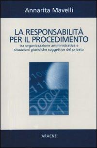 La responsabilità per il procedimento tra organizzazione amministrativa e situazioni giuridiche soggettive del privato