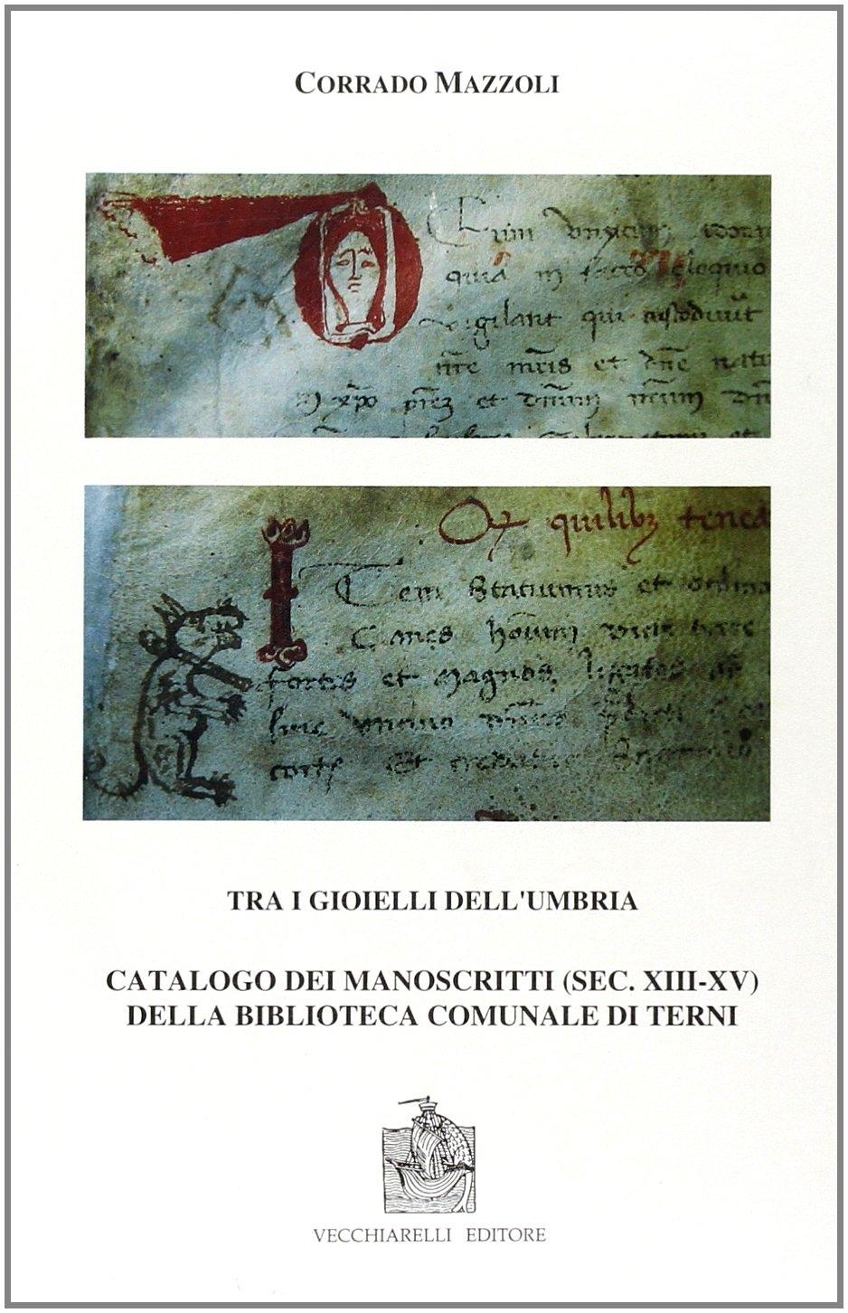 Tra i gioielli dell'Umbria. Catalogo dei manoscritti (secc. XIII-XV) della Biblioteca comunale di Terni