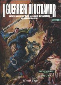 I guerrieri di Ultramar. Ultramarine. Vol. 3