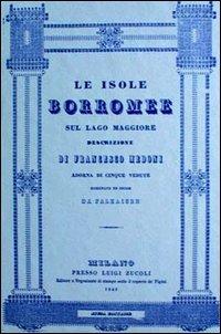 Le isole Borromee sul Lago Maggiore (rist. anast. Milano, 1840)