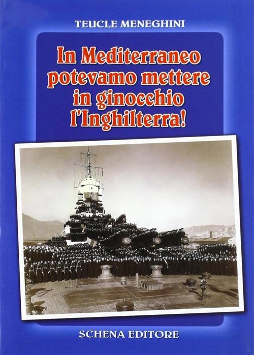 In Mediterraneo Potevamo Mettere in Ginocchio l'Inghilterra!