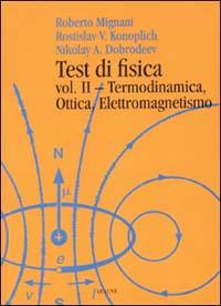 Test di Fisica. Vol. 2: Termodinamica, Ottica, Elettromagnetismo...
