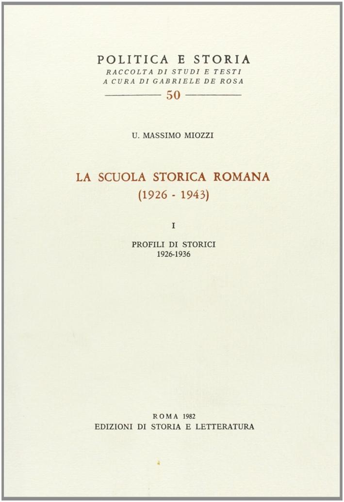 La scuola storica romana (1926-1943). Vol. 1: Profili di storici 1926-1936...
