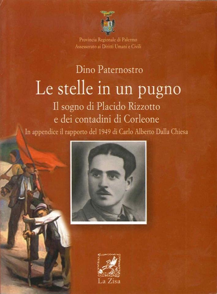 Le Stelle in un Pugno. Il Sogno di Placido Rizzotto e dei Contadini di Corleone in Appendice il Rapporto del 1949 di Alberto dalla Chiesa.