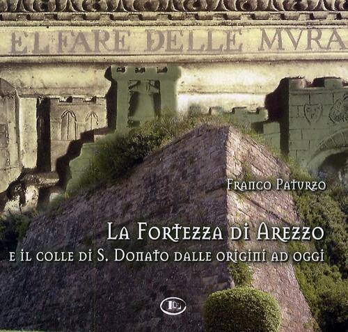 La Fortezza di Arezzo e il colle di S. Donato dalle origini ad oggi. [Con CD-ROM].