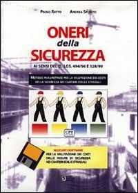 Oneri della sicurezza ai sensi di DL 494/96 e 528/99. Con floppy disk.