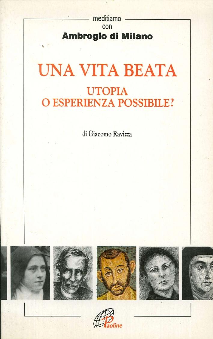 Una vita beata. Utopia o esperienza possibile? Meditiamo con Ambrogio di Milano.