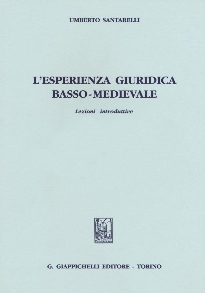L'esperienza giuridica basso-medievale. Lezioni introduttive