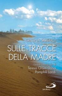 Sulle tracce della madre. L'eredità spirituale di Teresa Orsini Doria Pamphili Landi.