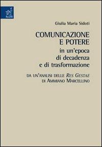 Comunicazione e potere in un'epoca di decadenza e di trasformazione. Da un'analisi delle Res gestae di Ammiano Marcellino.