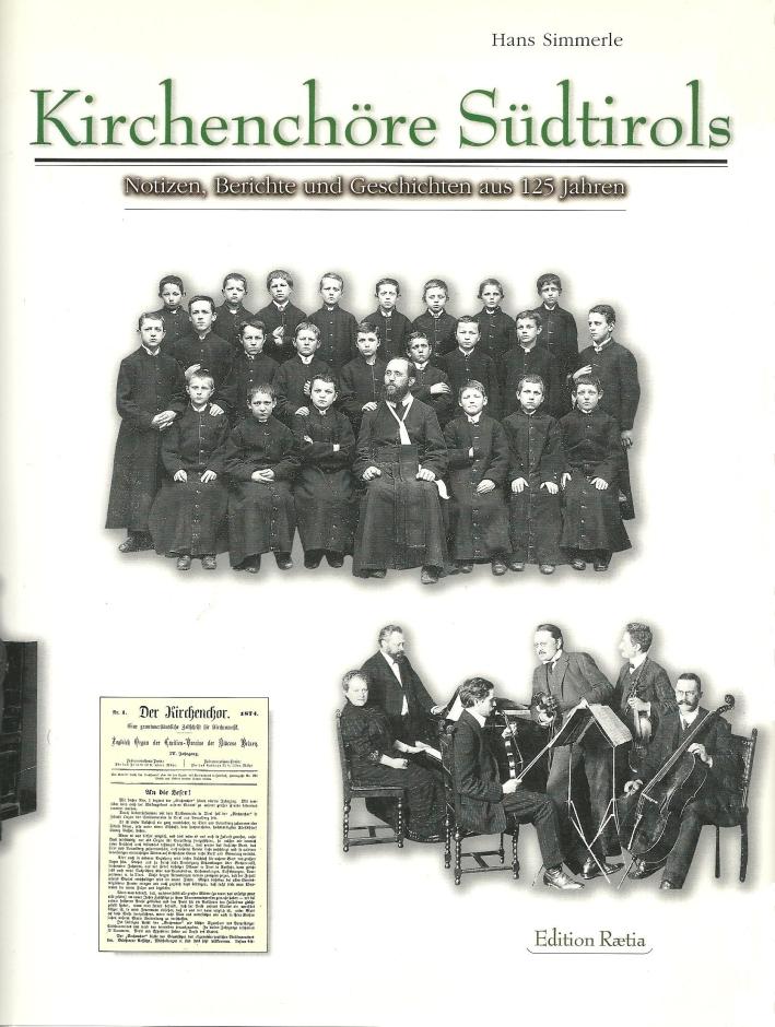 Kirchenchore Südtirols. Notizen, Berichte und Geschichten aus 125 Jahreen.