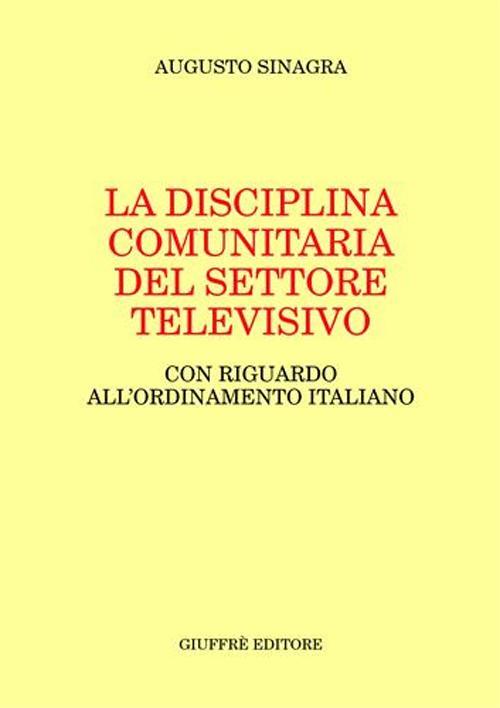 La disciplina comunitaria del settore televisivo. Con riguardo all'ordinamento italiano.